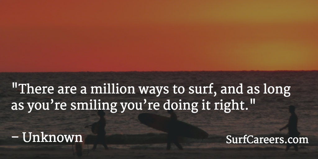 There are a million ways to surf, and as long as you're smiling you're doing it right.