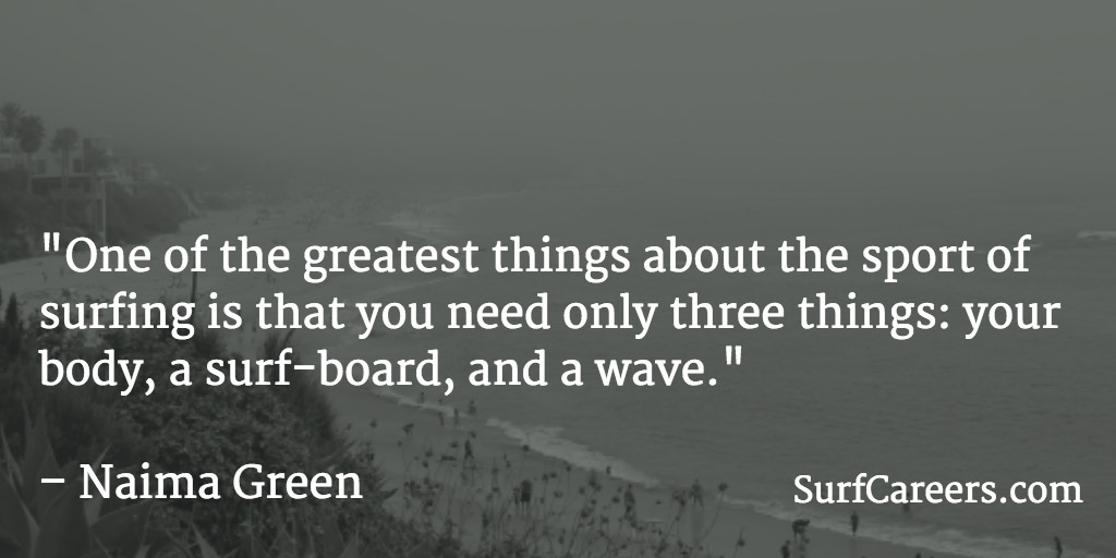 you need only three things: your body, a surf-board, and a wave
