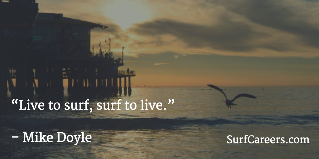 Live to surf, surf to live.