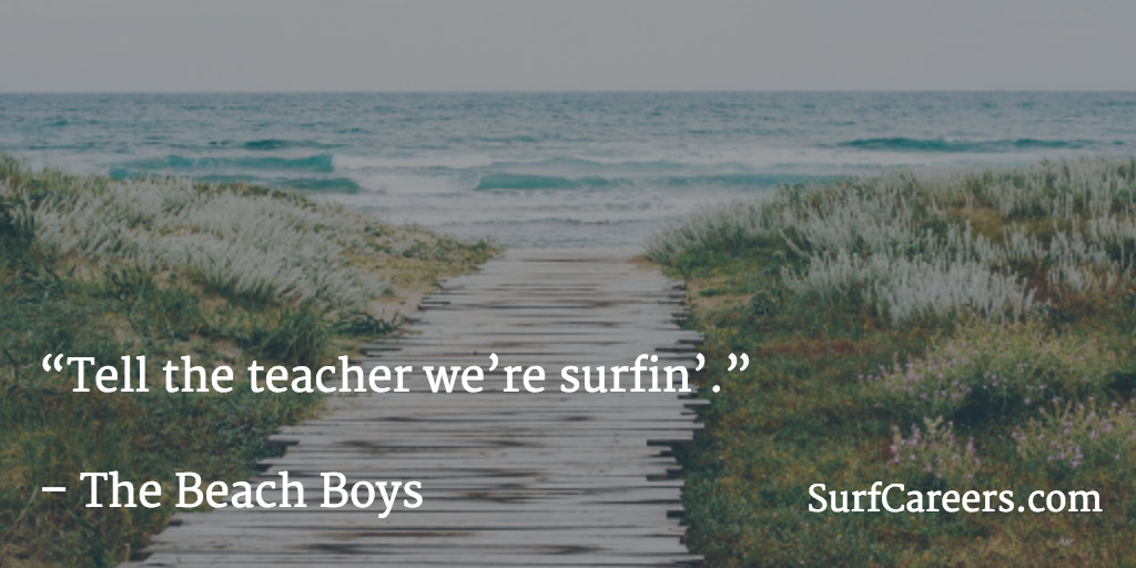 Tell the teacher we're surfin'.