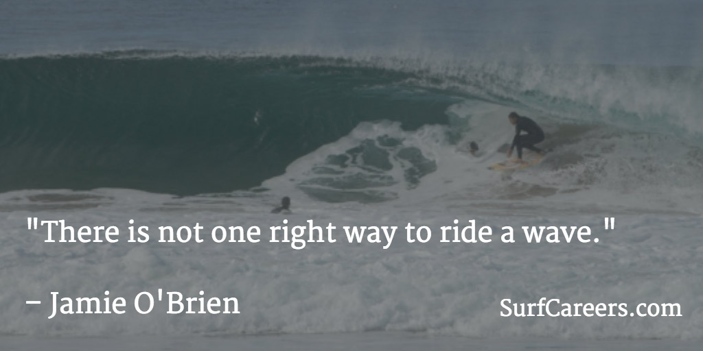 There is not one right way to ride a wave.